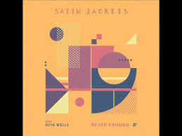 Satin Jackets – Never Enough