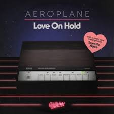 Aeroplane – Love On Hold