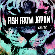 Fish From Japan –Fever
