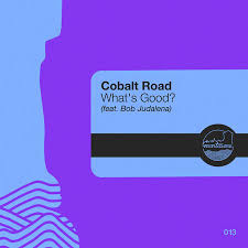 Cobalt Road – What's Good?