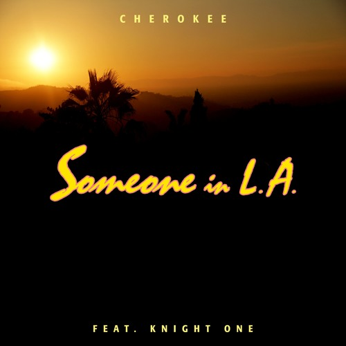 Cherokee – Someone in L.A. (feat. Knight One)